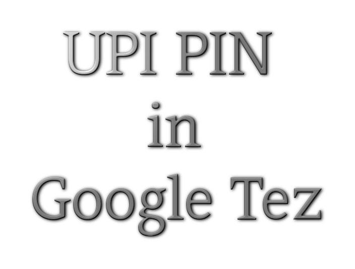 UPI PIN in Google Pay Tez