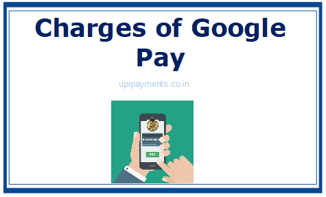 Charges of google pay